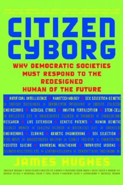 CitizenCyborg:WhyDemocraticSocietiesMustRespondtotheRedesignedHumanoftheFuture