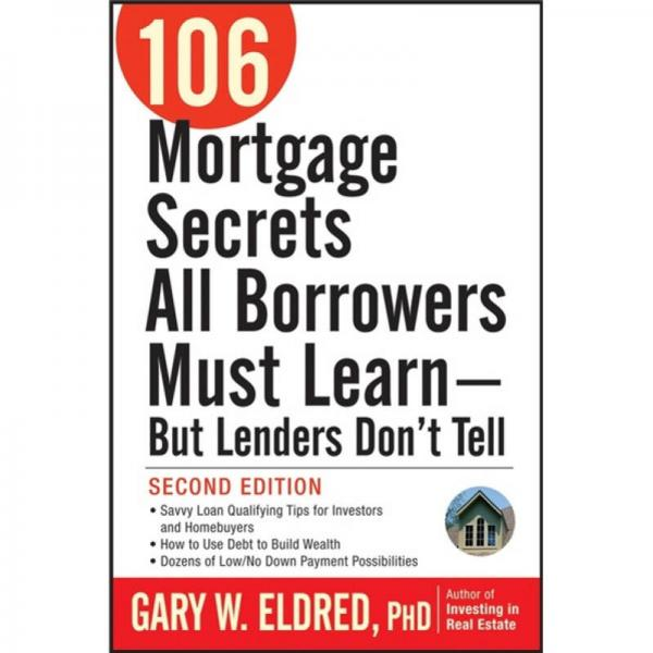 106 Mortgage Secrets All Borrowers Must Learn - But Lenders Dont Tell, 2nd Edition