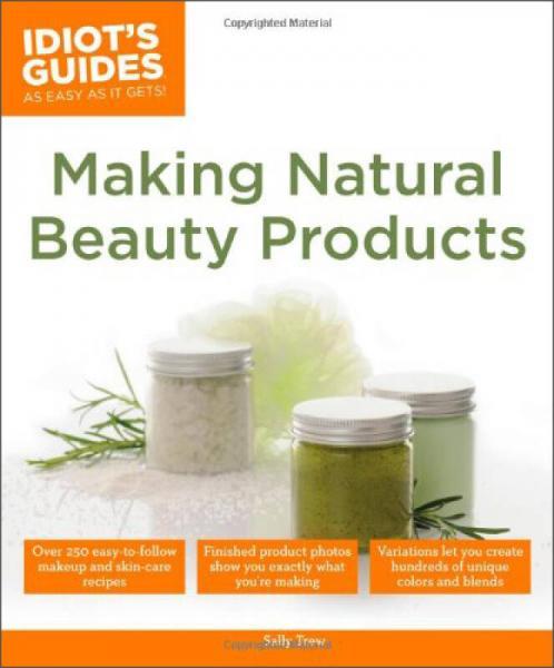 Making Natural Beauty Products (Idiots Guides)