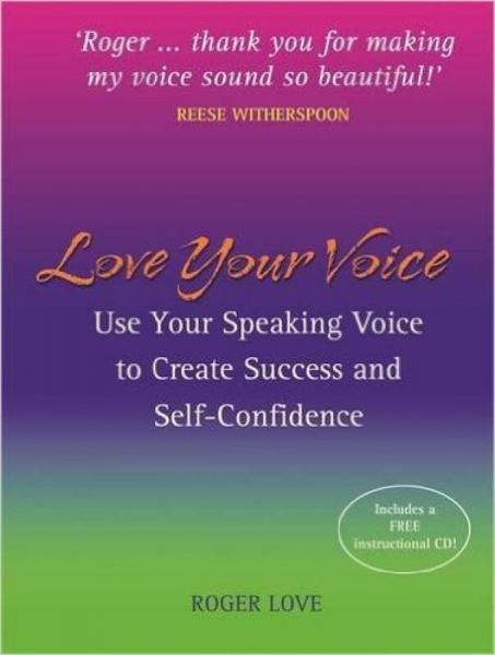Love Your Voice: Use Your Speaking Voice to Crea