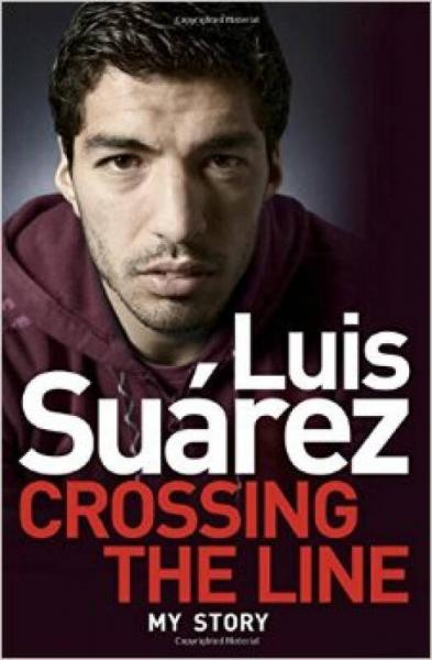 Luis Suarez: Crossing the Line   My Story