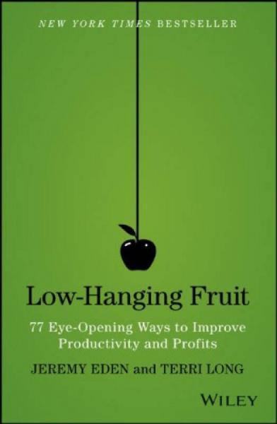 Low-Hanging Fruit: 77 Eye-Opening Ways To Improve Productivity And Profits