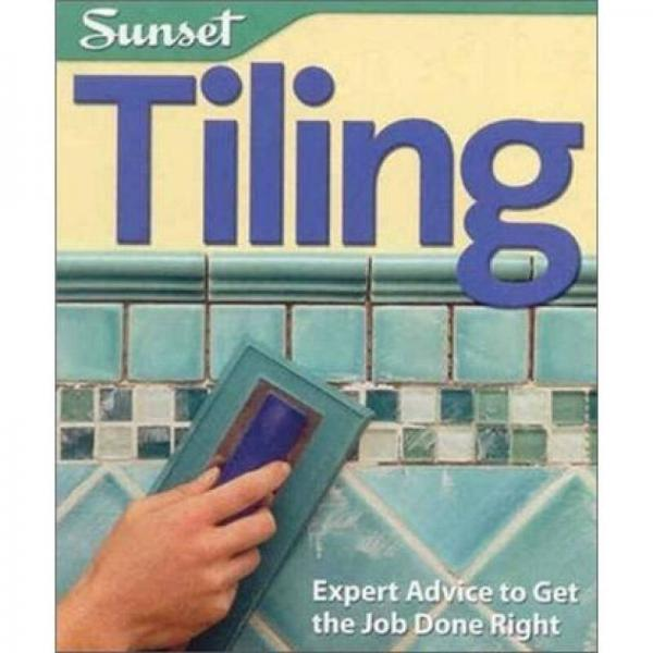 Tiling: Expert Advice to Get the Job Done Right (Sunset Guide)