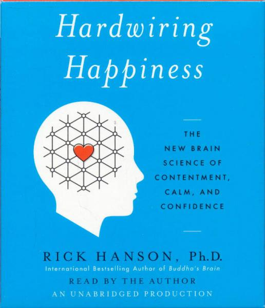 Hardwiring Happiness  The New Brain Science of C