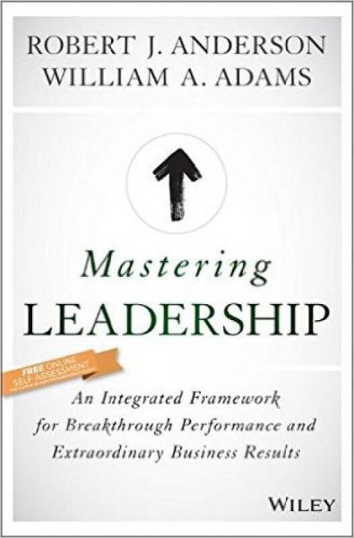 Mastering Leadership: An Integrated Framework For Breakthrough Performance
