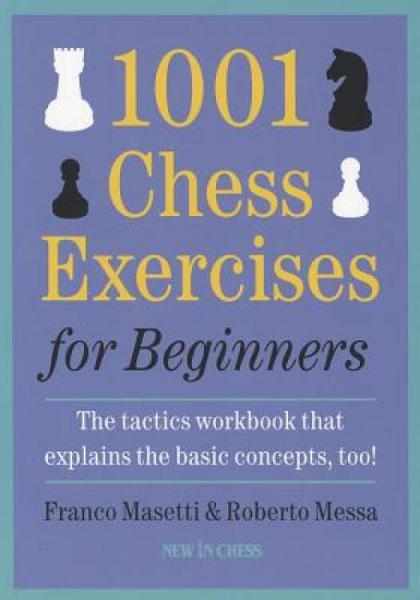 1001ChessExercisesforBeginners:TheTacticsWorkbookThatExplainstheBasicConcepts,Too