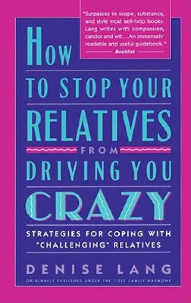 How to Stop Your Relatives from Driving You Craz