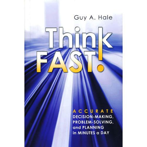 Think Fast!: Accurate Decision-Making, Problem-Solving, And Planning In Minutes A Day 9781118004630