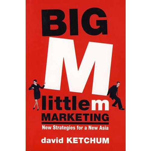 大M, 小m:新亚洲新营销战略BIG M LITTLE m: NEW MARKETING STRATEGIES FOR A NEWASIA