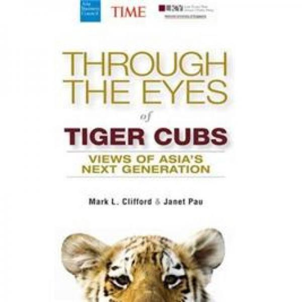 Through the Eyes of Tiger Cubs: Views of Asias Next Generation[通过虎眼:亚洲下一代观点]