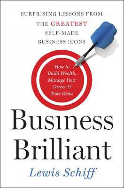 Business Brilliant: Surprising Lessons from the Greatest Self-Made Business Icons[企业辉煌]