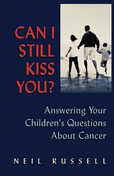 Can I Still Kiss You ?: Answering Your Children's Questions about Cancer