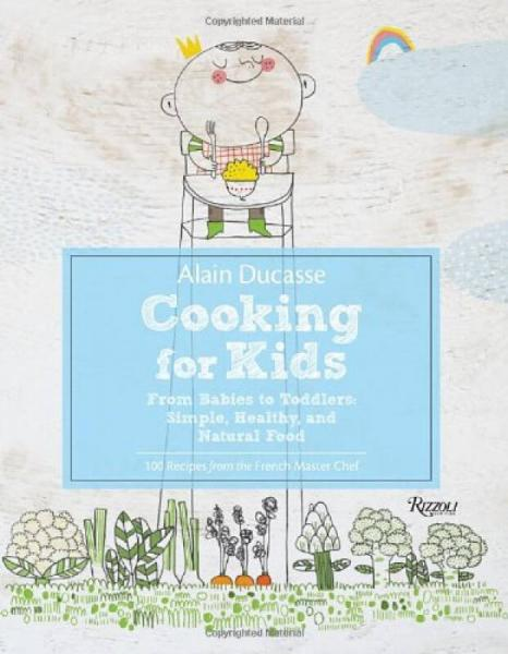 Alain Ducasse Cooking for Kids  From Babies to T