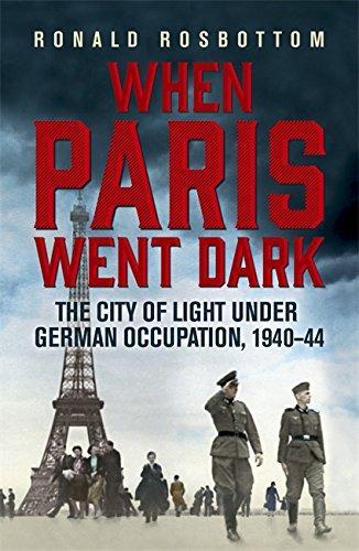 When Paris Went Dark: The City of Light Under German Occupation, 1940-44
