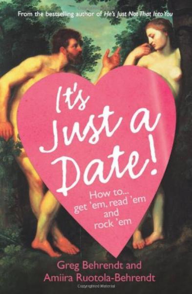 Its Just a Date!: How to Get em, Read em, and Rock em