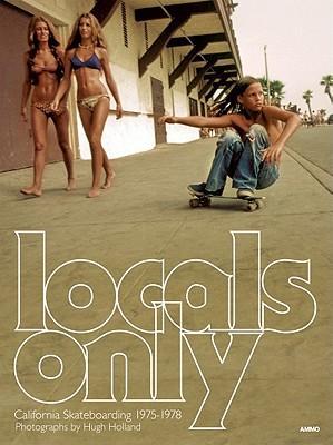 LocalsOnly:CaliforniaSkateboarding1975-1978