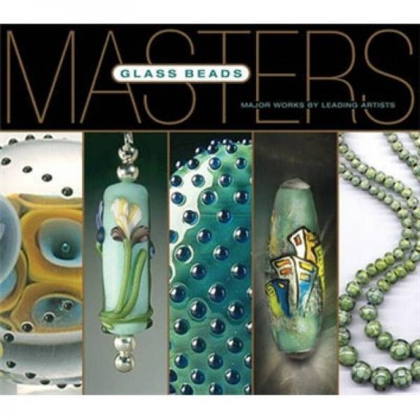 Masters: Glass Beads[大师系列:玻璃珠: 一流艺术家的主要作品]