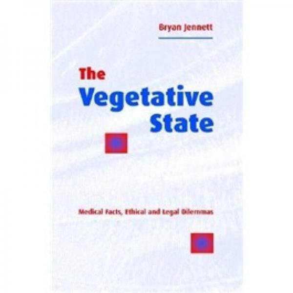 The Vegetative State: Medical Facts, Ethical and Legal Dilemmas