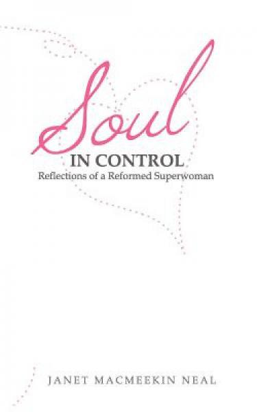 Soul in Control: Reflections of a Reformed Superwoman
