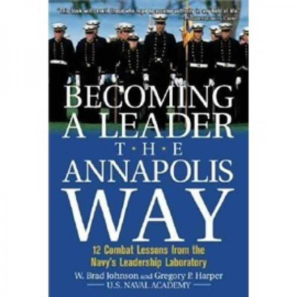 Becoming a Leader the Annapolis Way: 12 Proven Leadership Lessons from the U.S. Naval Academy