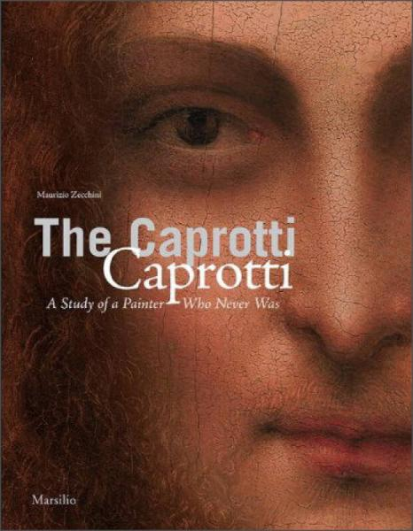 The Caprotti Caprotti; A Study of the Painter Who Never Was