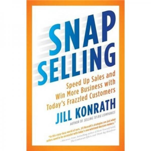 Snap Selling: Speed Up Sales and Win More Business with Todays Frazzled Customers