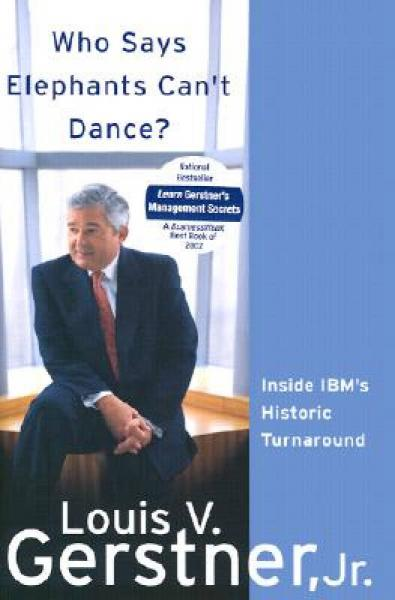 Who Says Elephants Cant Dance? Inside IBMs Historic Turnaround