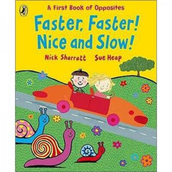 Faster, Faster! Nice and Slow!: A First Book of Oppposites. Nick Sharratt, Sue Heap