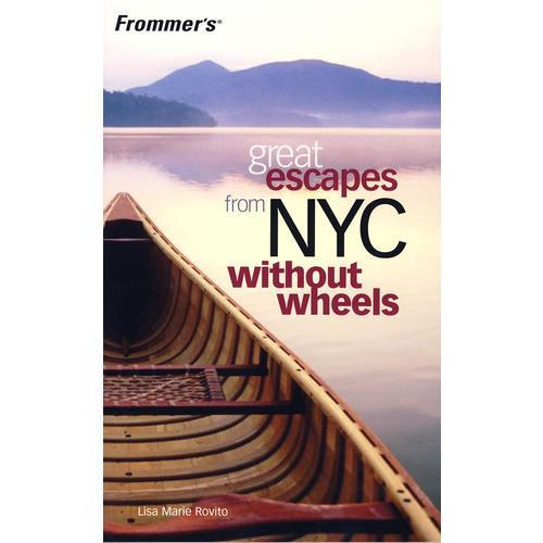 (顺利逃出纽约)FROMMERS GREAT ESCAPES FROM NYC: WITHOUT WHEELS, 1ST EDITION