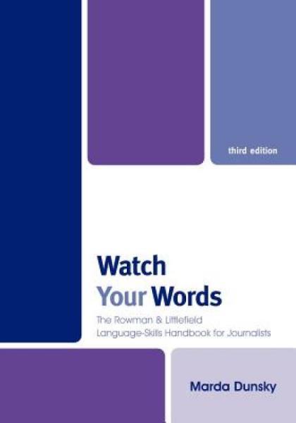 WatchYourWords:TheRowman&LittlefieldLanguage-SkillsHandbookforJournalists