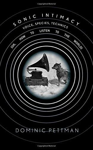 Sonic Intimacy: Voice, Species, Technics (or, How To Listen to the World)