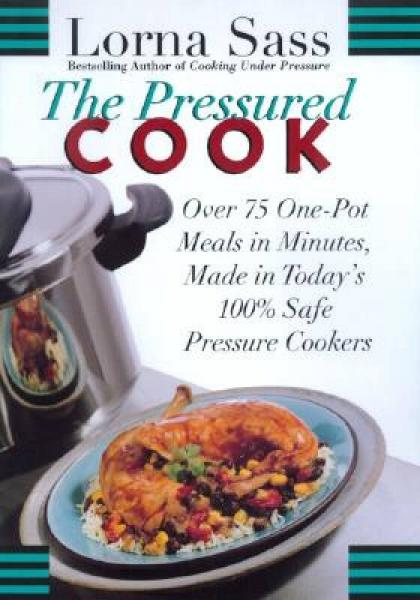 The Pressured Cook: Over 75 One-Pot Meals In Minutes, Made In Todays 100% Safe Pressure Cookers