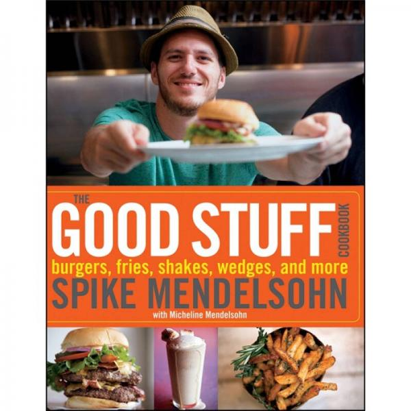 The Good Stuff Cookbook: burgers,fries,shakes,wedges and more
