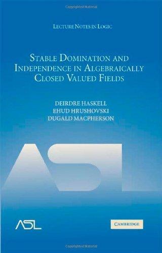 StableDominationandIndependenceinAlgebraicallyClosedValuedFields(LectureNotesinLogic)