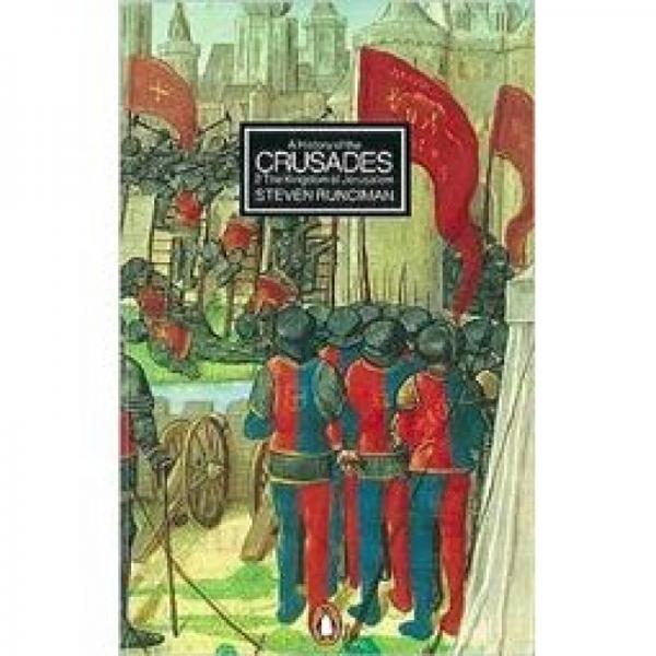A History of the Crusades: The Kingdom of Jerusalem and the Frankish East 1100-1187