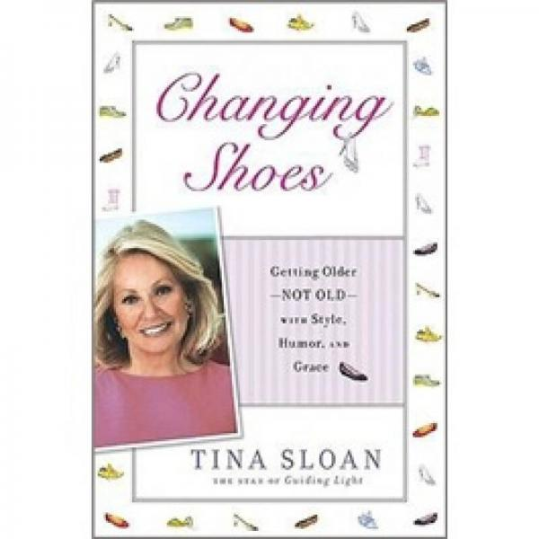 Changing Shoes: Getting Older-Not Old-With Style, Humor, and Grace