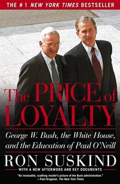 The Price of Loyalty: George W. Bush, the White House, and the Education of Paul ONeill