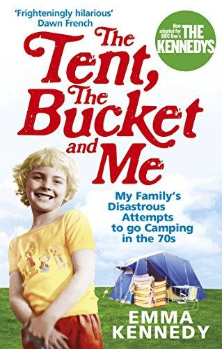The Tent, the Bucket and Me: My Familys Disastrous Attempts to go Camping in the 70s