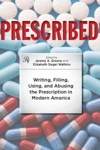 Prescribed:Writing,Filling,Using,andAbusingthePrescriptioninModernAmerica