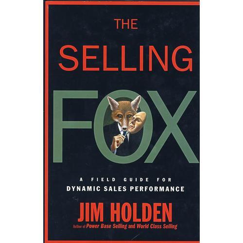 销售狐狸:动态销售业绩现场指南 THE SELLING FOX: A FIELD GUIDE FOR DYNAMIC SALES  PERFORMANCE