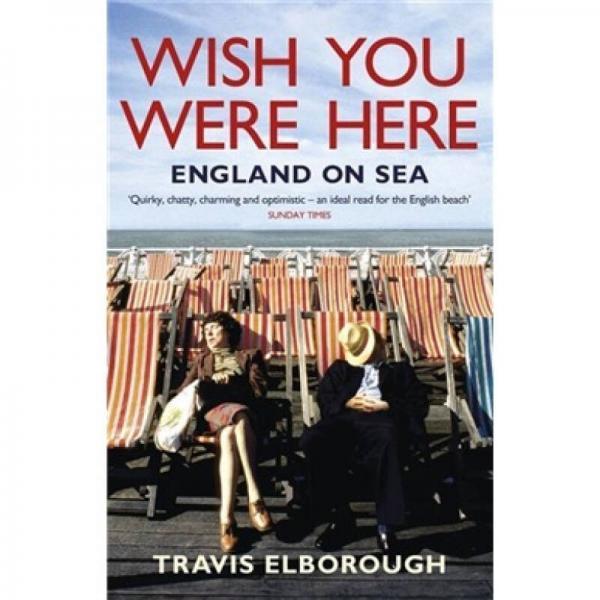 Wish You Were Here: England on Sea. Travis Elborough
