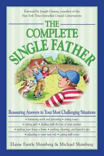 TheCompleteSingleFather:ReassuringAnswerstoYourMostChallengingSituations