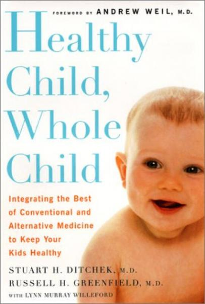 Healthy Child, Whole Child: The Essential Guide to Raising Healthy Kids in the 21st Century