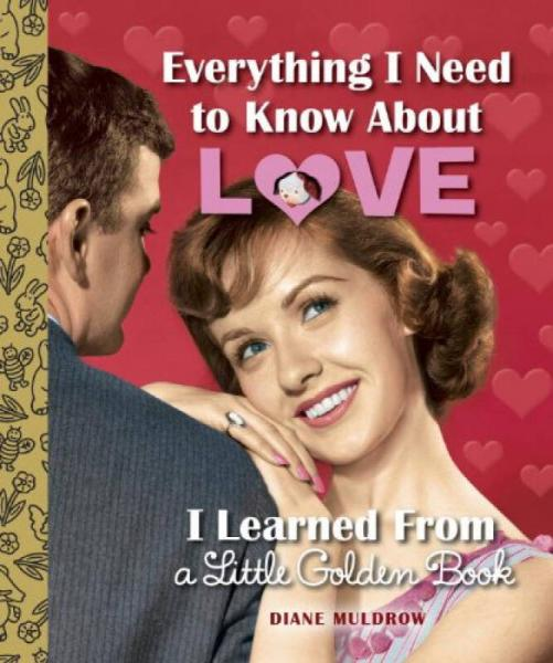 Everything I Need to Know about Love I Learned f
