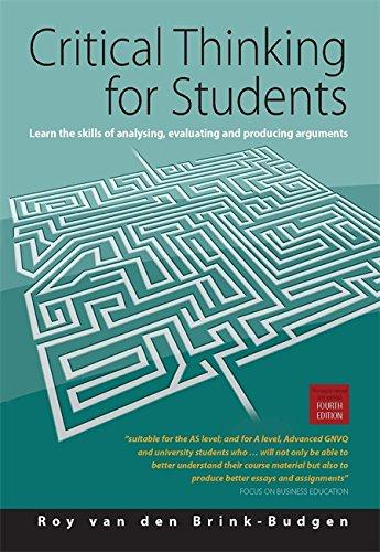 Critical Thinking for Students 4th Edition: Learn the Skills for Analysing, Evaluating and Producing Arguments