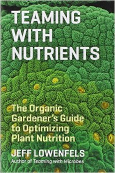 Teaming with Nutrients: The Organic Gardener S G