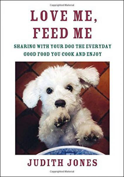 Love Me, Feed Me: Sharing with Your Dog the Ever