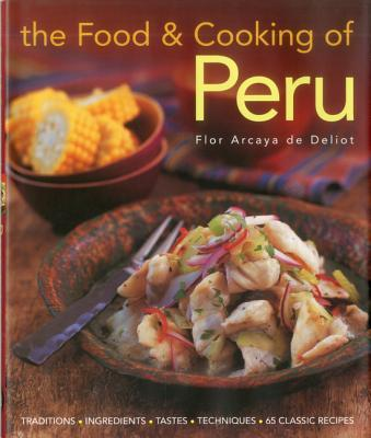 TheFood&CookingofPeru:Traditions-Ingredients-Tastes-Techniques-65ClassicRecipes