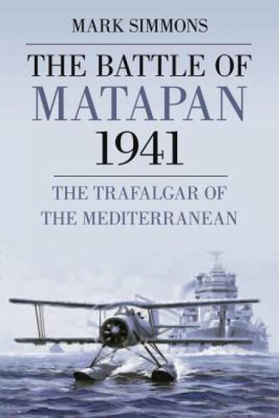 TheBattleofMatapan1941:TheTrafalgaroftheMediterranean