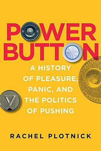 Power Button:A History of Pleasure, Panic, and the Politics of Pushing